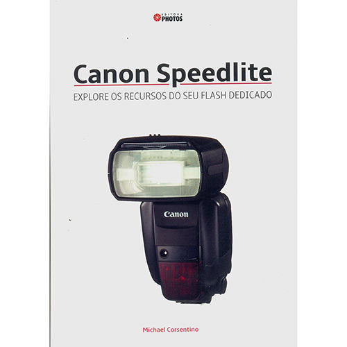 Canon Speedlite: Explore os Recursos do seu Flash Dedicado