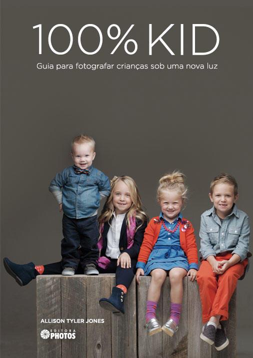 100% KID: Guia para Fotografar Crianças Sob uma Nova Luz